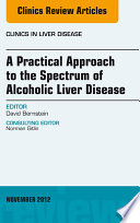 A Practical Approach to the Spectrum of Alcoholic Liver Disease  An Issue of Clinics in Liver Disease