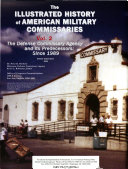 The Illustrated History of American Military Commissaries  Vol  2  The Defense Commissary Agency and Its Predecessors Since 1989  2008