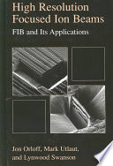 High Resolution Focused Ion Beams  FIB and its Applications Book PDF