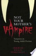 Not Your Mother's Vampire Vampires in Young Adult Fiction