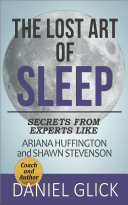 The Lost Art of Sleep: Secrets from Experts Like Ariana Huffington and Shawn Stevenson
