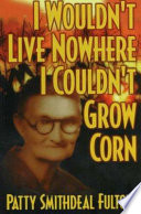 I Wouldn't Live Nowhere I Couldn't Grow Corn : book covers everything from friends and family to...