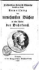 D. Christian Heinrich Schmids Professors zu Gießen Anweisung der vornehmsten Bücher in allen Theilen der Dichtkunst