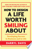 How To Design A Life Worth Smiling About Developing Success In Business And In Life book