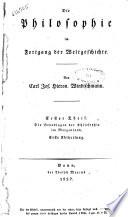 Die Philosophie im Fortgang der Weltgeschichte. Von Carl Jos. Hieron. Windischmann. Erster Teil ... Erste [-Vierte! Abteheilung