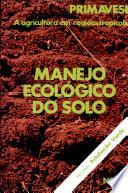 Manejo ecológico do solo : a agricultura em regiões tropicais