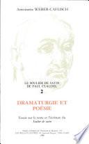 Le soulier de satin de Paul Claudel: Dramaturgie et poésie : essais sur le texte et l'écriture du Soulier de satin