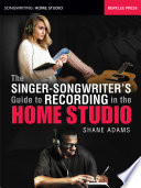 The Singer Songwriter s Guide to Recording in the Home Studio