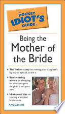 The Pocket Idiot S Guide To Being The Mother Of The Bride