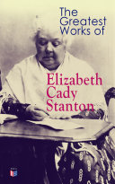 The Greatest Works of Elizabeth Cady Stanton