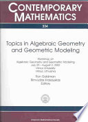 Topics in Algebraic Geometry and Geometric Modeling