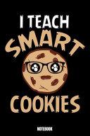 I Teach Smart Cookies Notebook