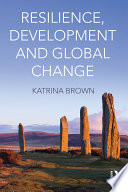 Resilience, Development And Global Change : promoted as a normative goal in...