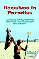Homeless in Paradise: Communicating with the Bohemian Venice Beach Subculture The Underbelly Of This Heart Wrenching Riveting Lifestyle