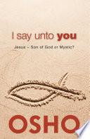 I Say Unto You