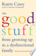 The Good Stuff from Growing Up in a Dysfunctional Family Book PDF