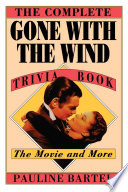 The Complete Gone with the Wind Trivia Book by Pauline Bartel