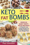 Keto Fat Bombs Over 50 Easy Tasty Keto Recipes Of Snacks And Treats Recipes For Healthy Eating To Lose Weight Fast