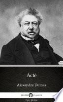 Acté by Alexandre Dumas - Delphi Classics (Illustrated)