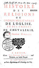 Book Histoire des religions ou ordres militaires de l'Eglise, et des ordres de chevalerie. Par monsieur Hermant