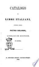 Catalogo di libri italiani vendibili presso Pietro Rolandi  libraio ed editore in Londra