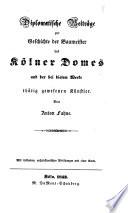 Diplomatische Beiträge zur Geschichte der Baumeister des Kolner Domes und der bei diesem Verte thatig gewesenen kunstler