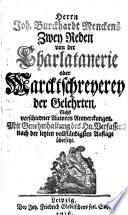 Herrn Joh. Burckhardt Menckens Zwey Reden von der Charlatanerie oder Marcktschreyerey der Gelehrten