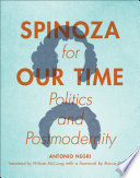 Spinoza for our time : politics and postmodernity / Antonio Negri &#59; translated by William McCuaig.
