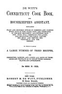De Witt's Connecticut cook book, and housekeeper's assistant. Containing plain and economic styles of dressing and cooking every kind of fish, flesh, fowl and vegetable, etc