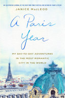 A Paris Year : modern-day paris, france, a paris year chronicles, day...