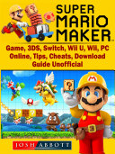 Super Mario Maker Game  3DS  Switch  Wii U  Wii  PC  Online  Tips  Cheats  Download  Guide Unofficial
