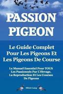 illustration Passion Pigeon. Le Guide Complet Pour Les Pigeons Et Les Pigeons de Course. Le Manuel Essentiel Pour Tous Les Passionnés Par L'Élevage, la Reproductio