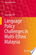 Language Policy Challenges in Multi Ethnic Malaysia