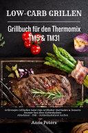 Low Carb Grillen Grillbuch f  r den Thermomix TM5   TM31 Grillrezepte Grillso  en Salat Dips Grillbutter Marinaden   Desserts Rezepte fast ohne Kohlenhydrate Abnehmen   Di  t   Kohlenhydratarm kochen