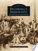 Haverhill s Immigrants at the Turn of the Century