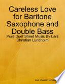 Careless Love for Baritone Saxophone and Double Bass   Pure Duet Sheet Music By Lars Christian Lundholm