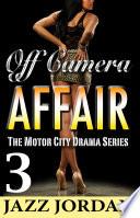 Off Camera Affair 3 The Motor City Drama Series