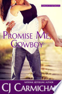 Promise Me, Cowboy : bronco rider dawson o'dell neglected to mention...