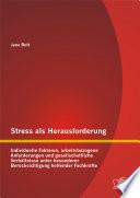 Stress als Herausforderung: Individuelle Faktoren, arbeitsbezogene Anforderungen und gesellschaftliche Verhältnisse unter besonderer Berücksichtigung helfender Fachkräfte