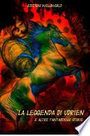 La Leggenda di Udrien e altre fantastiche storie