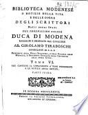 Biblioteca modenese, o Notizie della vita e delle opere degli scrittori natii degli stati del duca di Modena, raccolte e ordinate dal cavaliere Girolamo Tiraboschi, ...