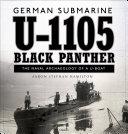 German Submarine U-1105 'Black Panther' : innovative late-world war ii u-boat that currently lies...