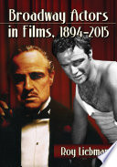 Broadway Actors in Films, 1894-2015 Earliest Days Some Were 19th Century Stage