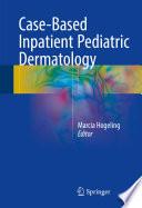 Case Based Inpatient Pediatric Dermatology