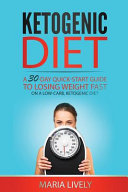 Ketogenic Diet  a 30 Day Quick Start Guide to Losing Weight Fast Book PDF