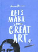 Let's Make Some Great Art : the broad canvas of art and...
