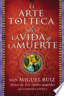 El arte tolteca de la vida y la muerte  The Toltec Art of Life and Death   Spanish Edition
