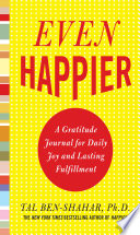 Even Happier  A Gratitude Journal for Daily Joy and Lasting Fulfillment