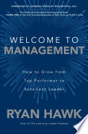 Book Welcome to Management  How to Grow From Top Performer to Excellent Leader