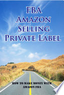 FBA Amazon Selling Private Label : How To Make Money With Amazon FBA